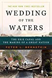 Peter L. Bernstein: Wedding of the Waters: The Erie Canal and the Making of a Great Nation