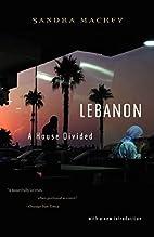 Lebanon: A House Divided by Sandra Mackey