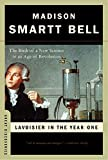 Bell, Madison Smartt: Lavoisier in the Year One: The Birth of a New Science in an Age of Revolution (Great Discoveries)