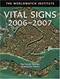 Worldwatch Institute: Vital Signs 2006-2007: The Trends That Are Shaping Our Future
