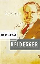 How to Read Heidegger (How to Read) by Mark…