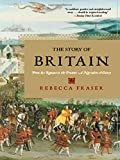 Fraser, Rebecca: The Story of Britain: From the Romans to the Present A Narrative History