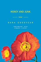 Honey and Junk: Poems by Dana Goodyear