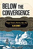 Gurney, Alan: Below the Convergence: Voyages Toward Antarctica, 1699-1839