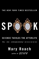 Spook: Science Tackles the Afterlife by Mary&hellip;