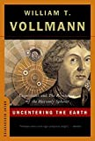 William T. Vollmann: Uncentering the Earth: Copernicus And the Revolutions of the Heavenly Spheres