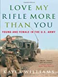 Staub, Michael E.: Love My Rifle More Than You: Young And Female in the U.S. Army