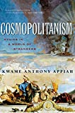 Appiah, Kwame Anthony: Cosmopolitanism: Ethics in a World of Strangers
