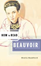How to Read Beauvoir (How to Read) by Stella…