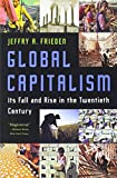 Frieden, Jeffry A.: Global Capitalism: Its Fall and Rise in the Twentieth Century