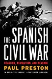 Preston, Paul: The Spanish Civil War: Reaction, Revolution, and Revenge