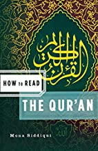 How to Read the Qur'an by Mona Siddiqui