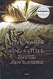Dufresne, John: Love Warps the Mind a Little: A Novel