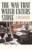 Dufresne, John: The Way That Water Enters Stone: Stories