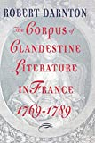 Darnton, Robert: The Corpus of Clandestine Literature in France, 1769-1789