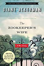 The Zookeeper's Wife: A War Story by…