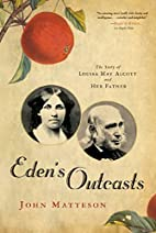Eden's Outcasts: The Story of Louisa May…
