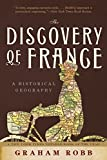 Robb, Graham: The Discovery of France: A Historical Geography