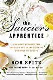 Spitz, Bob: The Saucier's Apprentice: One Long Strange Trip through the Great Cooking Schools of Europe