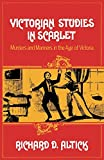 Altick, Richard D.: Victorian Studies in Scarlet: Murders and Manners in the Age of Victoria