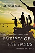 Empires of the Indus by Alice Albinia