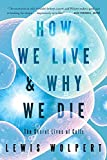 Wolpert, Lewis: How We Live and Why We Die: The Secret Lives of Cells