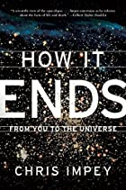 How It Ends: From You to the Universe by…