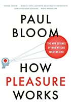 How Pleasure Works: The New Science of Why…