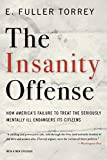 Torrey, E. Fuller: The Insanity Offense: How America's Failure to Treat the Seriously Mentally Ill Endangers Its Citizens