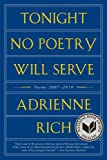Rich, Adrienne: Tonight No Poetry Will Serve: Poems 2007-2010