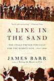 Barr, James: A Line in the Sand: The Anglo-French Struggle for the Middle East, 1914-1948
