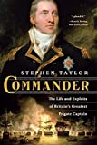 Taylor, Stephen: Commander: The Life and Exploits of Britain's Greatest Frigate Captain
