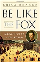 Be Like the Fox: Machiavelli In His World by…