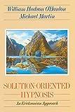 Martin, Michael; O'Hanlon, William Hudson: Solution-Oriented Hypnosis: An Eriksonian-Approach