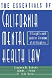 Behnke, Stephen H.: The Essentials of California Mental Health Law: A Straightforward Guide for Clinicians of All Disciplines