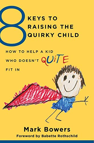 8-keys-to-raising-the-quirky-child-how-to-help-a-kid-who-doesnt-quite-fit-in-8-keys-to-mental-health