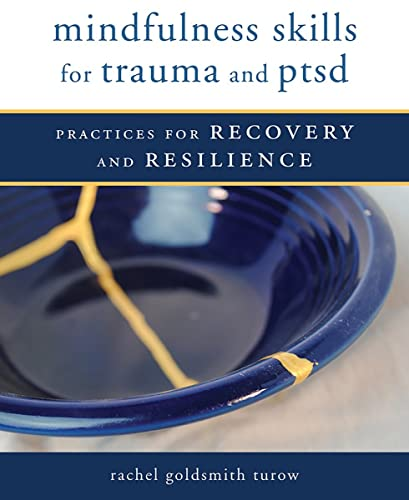 mindfulness-skills-for-trauma-and-ptsd-practices-for-recovery-and-resilience