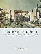 Bertram Goodhue: His Life And Residential…