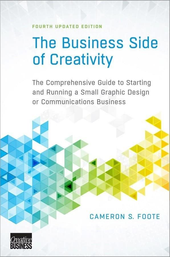 the-business-side-of-creativity-the-comprehensive-guide-to-starting-and-running-a-small-graphic-design-or-communications-business-fourth-updated-edition
