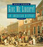 Foner, Eric: Give Me Liberty!: An American History Seagull Edition