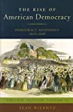 Wilentz, Sean: The Rise of American Democracy: Democracy Ascendant, 1815-1840: College Edition, Volume II