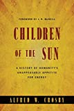 Crosby, Alfred W.: Children of the Sun:  A History of Humanity's Unappeasable Appetite For Energy