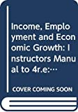 Johnson, Karen: Income, Employment and Economic Growth: Instructors Manual to 4r.e: An Intermediate Text in Aggregate Economic Analysis