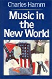 Hamm, Charles: Music in the New World