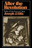 Ellis, Joseph J.: After the Revolution: Profiles of Early American Culture