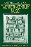 Morgan, Robert P.: Anthology of Twentieth-Century Music