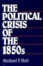 Political Crisis of the 1850s by Michael F.…
