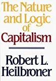 Robert L. Heilbroner: The Nature and Logic of Capitalism