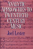 Joel Lester: Analytic Approaches to Twentieth-Century Music
