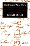 Merrell, James H.: The Indians' New World: Catawbas and Their Neighbors from European Contact Through the Era of . . . .